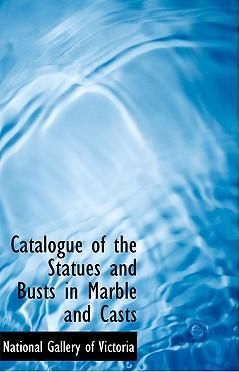 Catalogue of the Statues and Busts in Marble and Casts