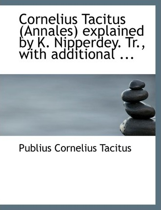 Cornelius Tacitus (Annales) Explained by K. Nipperdey. Tr., with Additional ...