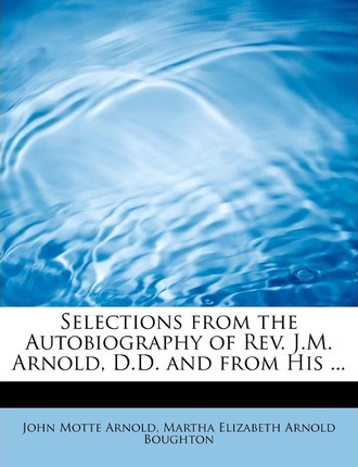 Selections from the Autobiography of REV. J.M. Arnold, D.D. and from His ...
