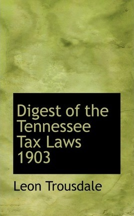 Digest of the Tennessee Tax Laws 1903