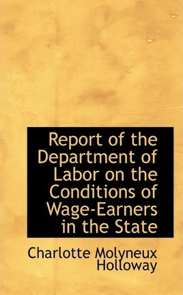 Report of the Department of Labor on the Conditions of Wage-Earners in the State