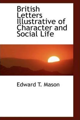 British Letters Illustrative of Character and Social Life