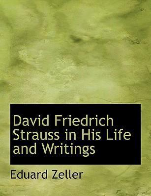 David Friedrich Strauss in His Life and Writings