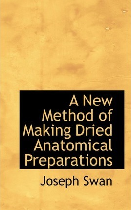 A New Method of Making Dried Anatomical Preparations