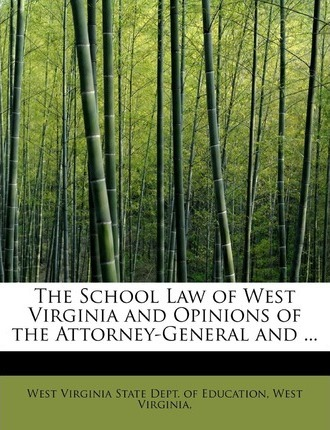 The School Law of West Virginia and Opinions of the Attorney-General and ...