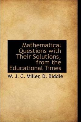 Mathematical Questions with Their Solutions, from the 'Educational Times'