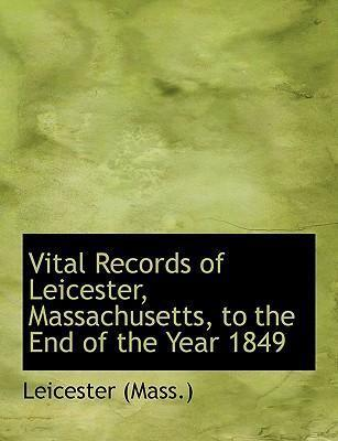 Vital Records of Leicester, Massachusetts, to the End of the Year 1849