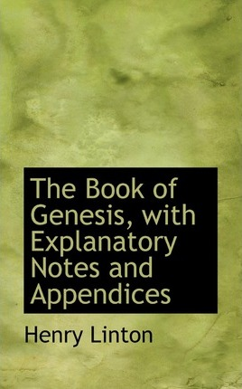 The Book of Genesis, with Explanatory Notes and Appendices