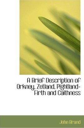 A Brief Description of Orkney, Zetland, Pightland-Firth and Caithness