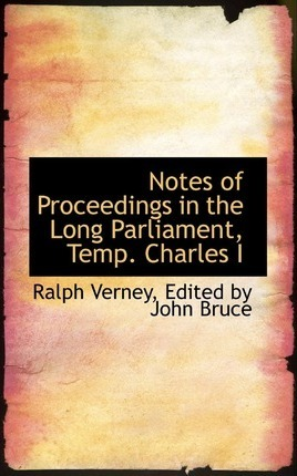Notes of Proceedings in the Long Parliament, Temp. Charles I
