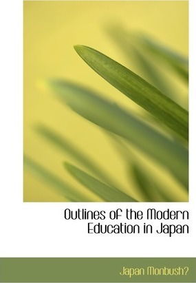 Outlines of the Modern Education in Japan