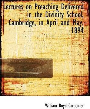 Lectures on Preaching Delivered in the Divinity School, Cambridge, in April and May, 1894