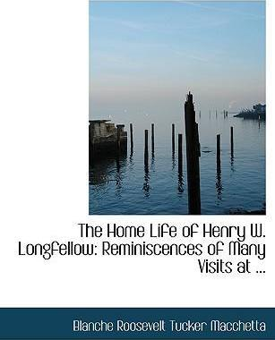 The Home Life of Henry W. Longfellow