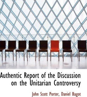 Authentic Report of the Discussion on the Unitarian Controversy