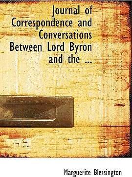 Journal of Correspondence and Conversations Between Lord Byron and the ...