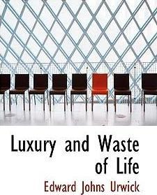 Luxury and Waste of Life