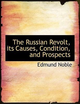 The Russian Revolt, Its Causes, Condition, and Prospects