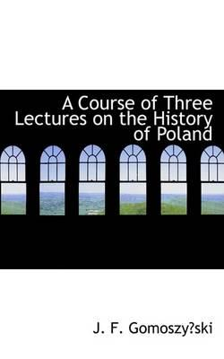 A Course of Three Lectures on the History of Poland