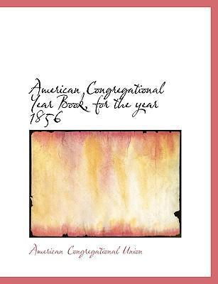 American Congregational Year Book, for the Year 1856