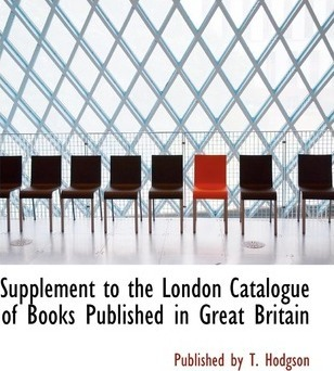 Supplement to the London Catalogue of Books Published in Great Britain