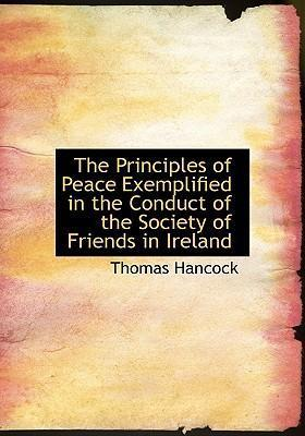 The Principles of Peace Exemplified in the Conduct of the Society of Friends in Ireland