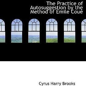 The Practice of Autosuggestion by the Method of Emile Couac