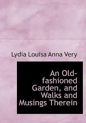 An Old-Fashioned Garden, and Walks and Musings Therein