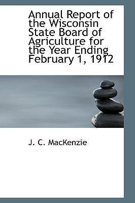 Annual Report of the Wisconsin State Board of Agriculture for the Year Ending February 1, 1912