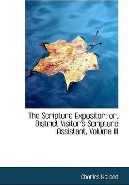 The Scripture Expositor; Or, District Visitor's Scripture Assistant, Volume III