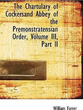 The Chartulary of Cockersand Abbey of the Premonstratensian Order, Volume III, Part II