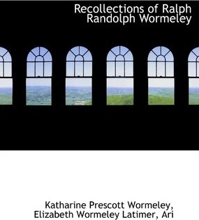 Recollections of Ralph Randolph Wormeley