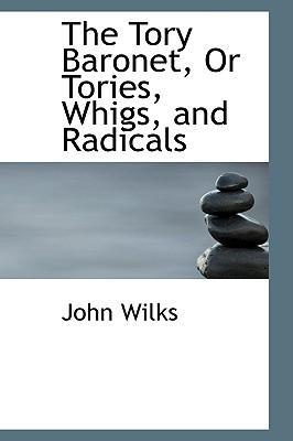 The Tory Baronet, or Tories, Whigs, and Radicals