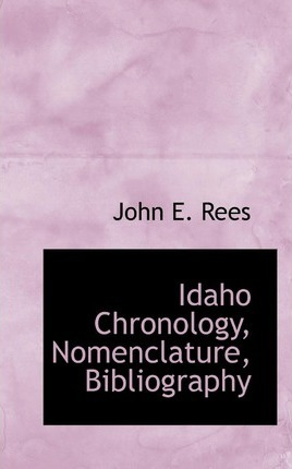 Idaho Chronology, Nomenclature, Bibliography