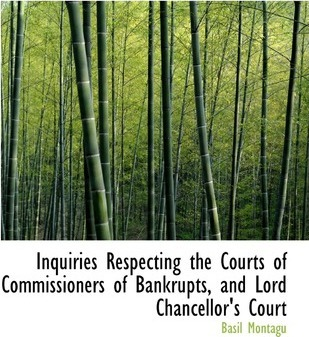 Inquiries Respecting the Courts of Commissioners of Bankrupts, and Lord Chancellor's Court