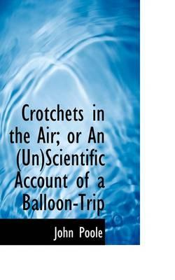 Crotchets in the Air; Or an Unscientific Account of a Balloon Trip