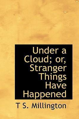 Under a Cloud; Or, Stranger Things Have Happened