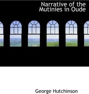 Narrative of the Mutinies in Oude