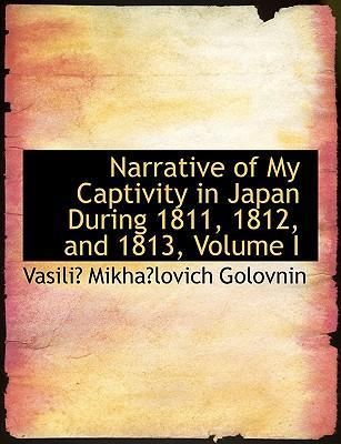 Narrative of My Captivity in Japan During 1811, 1812, and 1813, Volume I