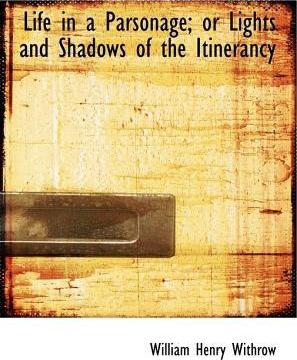 Life in a Parsonage; Or Lights and Shadows of the Itinerancy