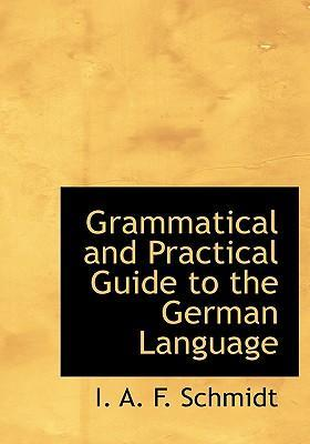 Grammatical and Practical Guide to the German Language