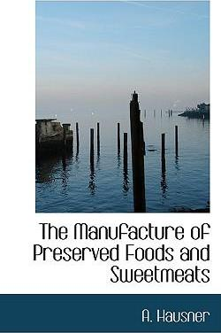 The Manufacture of Preserved Foods and Sweetmeats