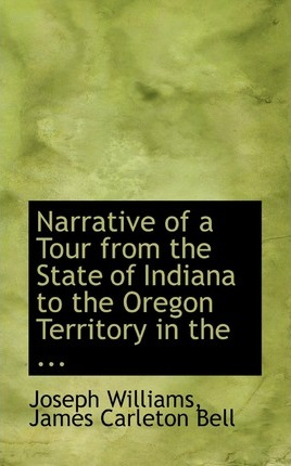 Narrative of a Tour from the State of Indiana to the Oregon Territory in the ...