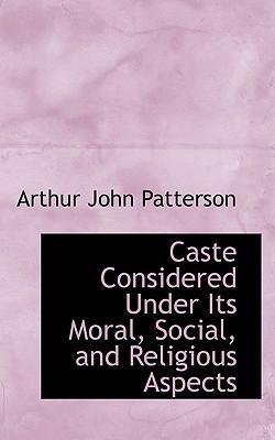 Caste Considered Under Its Moral, Social, and Religious Aspects