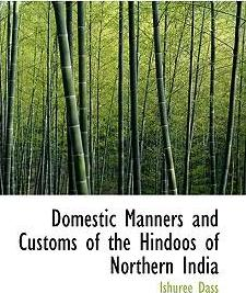 Domestic Manners and Customs of the Hindoos of Northern India