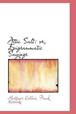 Attic Salt or Epigrammatic Sayings