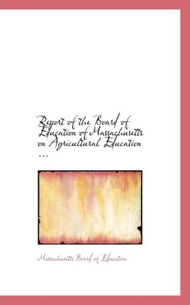 Report of the Board of Education of Massachusetts on Agricultural Education ...