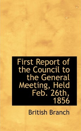 First Report of the Council to the General Meeting, Held Feb. 26th, 1856