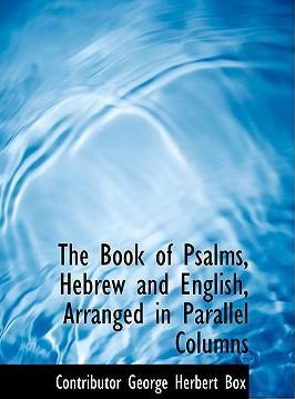 The Book of Psalms, Hebrew and English, Arranged in Parallel Columns