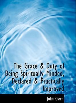 The Grace a Duty of Being Spiritually Minded, Declared a Practically Improved
