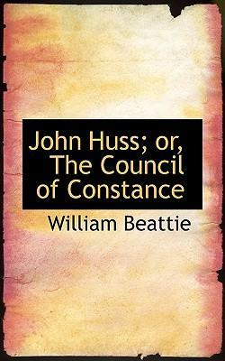 John Huss; Or, the Council of Constance